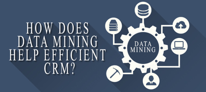 How does Data mining help efficient CRM?
