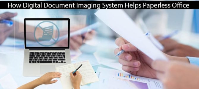 How Digital Document Imaging System Helps Paperless Office?